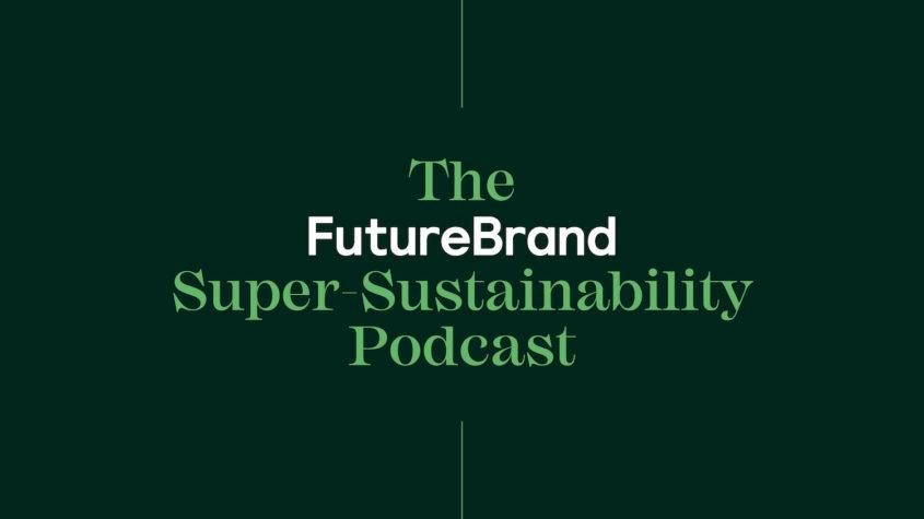The FutureBrand Super-Sustainability Podcast